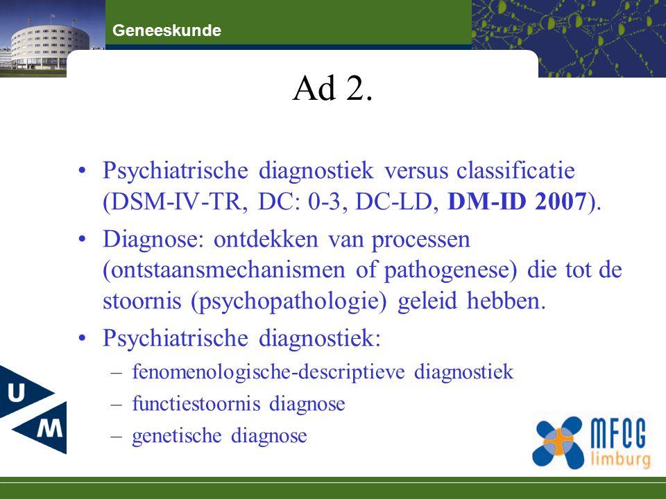 Ad 2. Psychiatrische diagnostiek versus classificatie (DSM-IV-TR, DC: 0-3, DC-LD, DM-ID 2007).