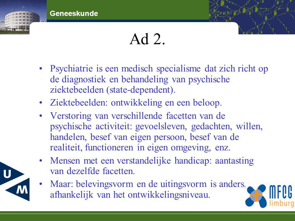 Ad 2. Psychiatrie is een medisch specialisme dat zich richt op de diagnostiek en behandeling van psychische ziektebeelden (state-dependent).