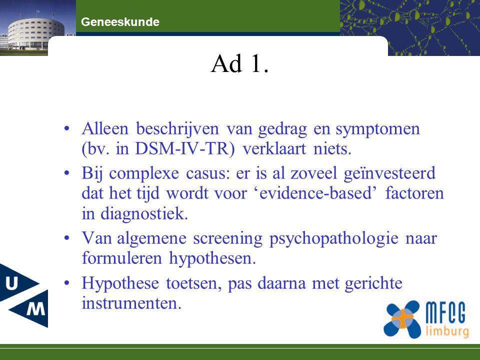 Ad 1. Alleen beschrijven van gedrag en symptomen (bv. in DSM-IV-TR) verklaart niets.