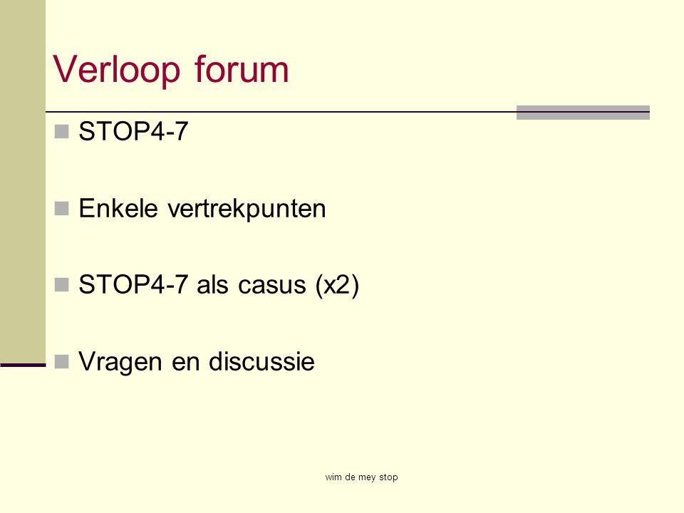 Verloop forum STOP4-7 Enkele vertrekpunten STOP4-7 als casus (x2)