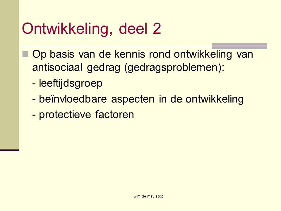 Ontwikkeling, deel 2 Op basis van de kennis rond ontwikkeling van antisociaal gedrag (gedragsproblemen):