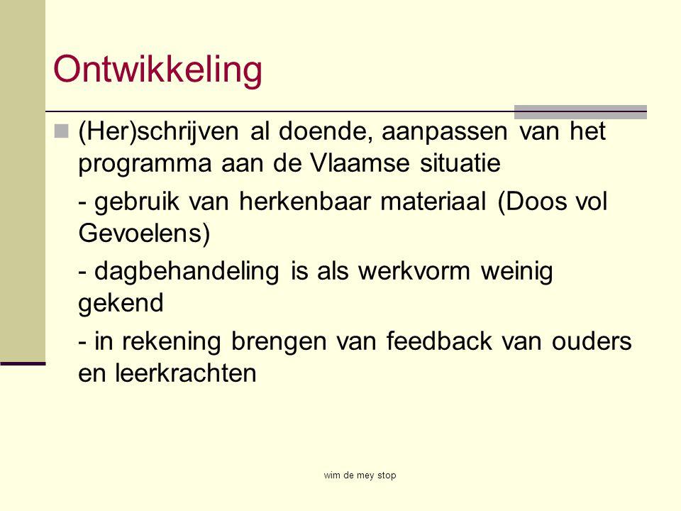 Ontwikkeling (Her)schrijven al doende, aanpassen van het programma aan de Vlaamse situatie. - gebruik van herkenbaar materiaal (Doos vol Gevoelens)
