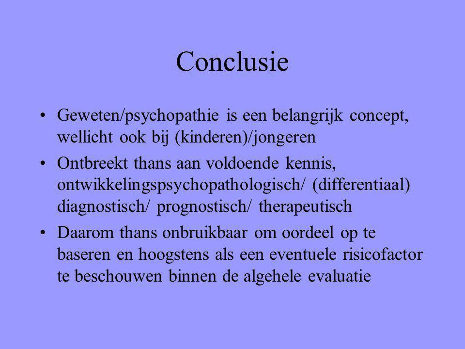 Conclusie Geweten/psychopathie is een belangrijk concept, wellicht ook bij (kinderen)/jongeren.