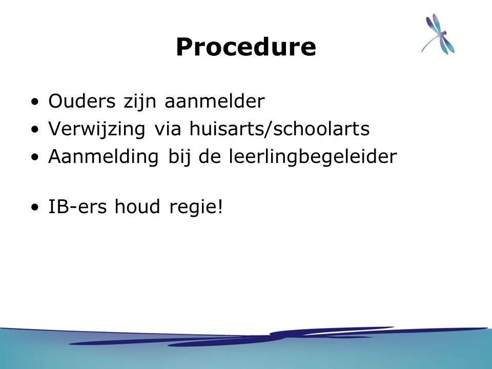 Procedure Ouders zijn aanmelder Verwijzing via huisarts/schoolarts