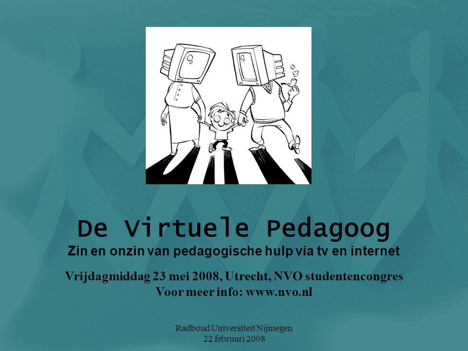 De Virtuele Pedagoog Zin en onzin van pedagogische hulp via tv en internet. Vrijdagmiddag 23 mei 2008, Utrecht, NVO studentencongres.