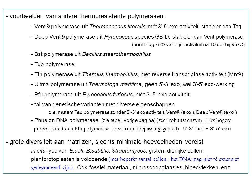 - voorbeelden van andere thermoresistente polymerasen: