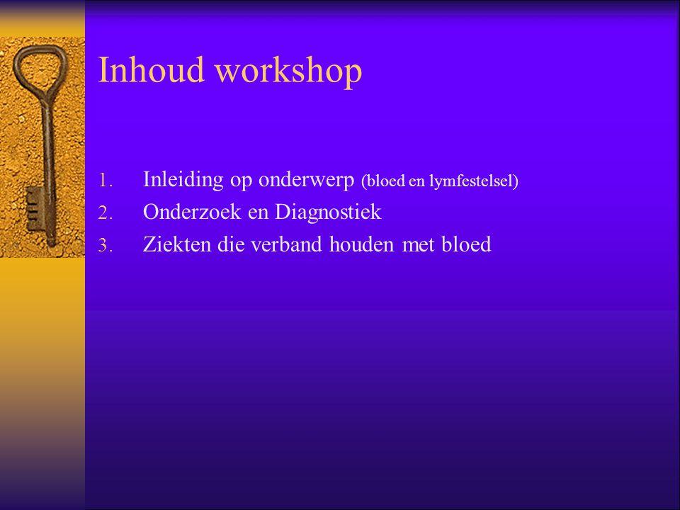 Inhoud workshop Inleiding op onderwerp (bloed en lymfestelsel)