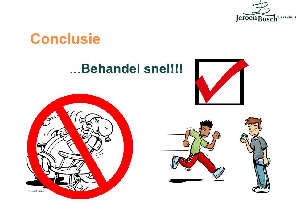 Conclusie …Behandel snel!!!