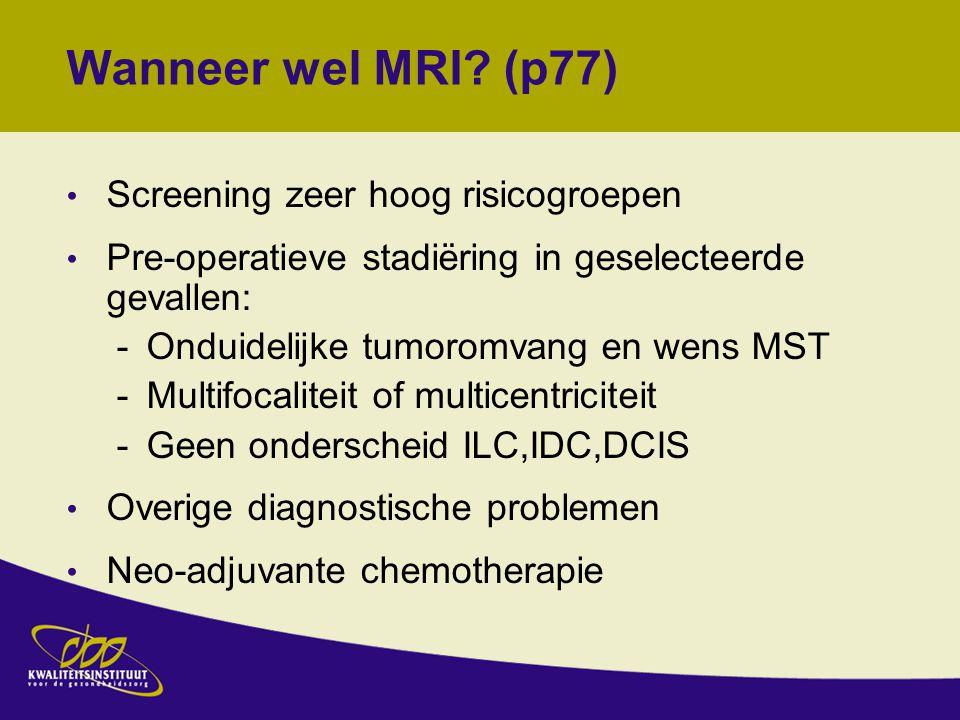 Wanneer wel MRI (p77) Screening zeer hoog risicogroepen