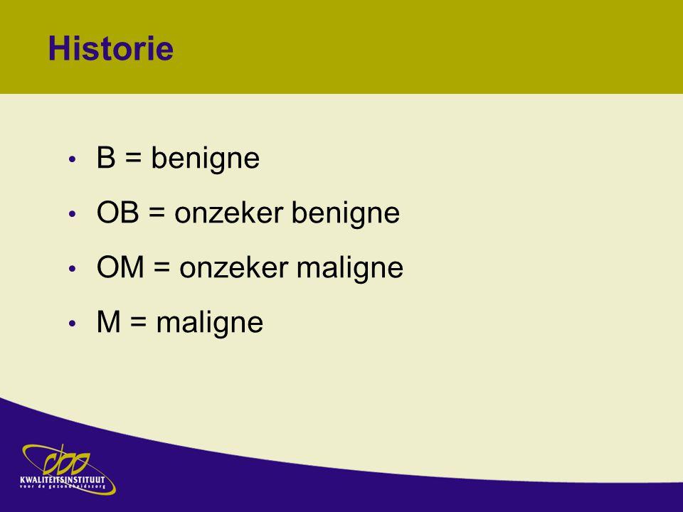 Historie B = benigne OB = onzeker benigne OM = onzeker maligne