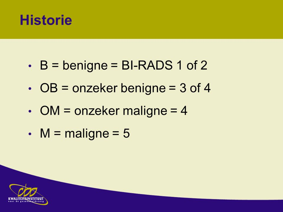 Historie B = benigne = BI-RADS 1 of 2 OB = onzeker benigne = 3 of 4