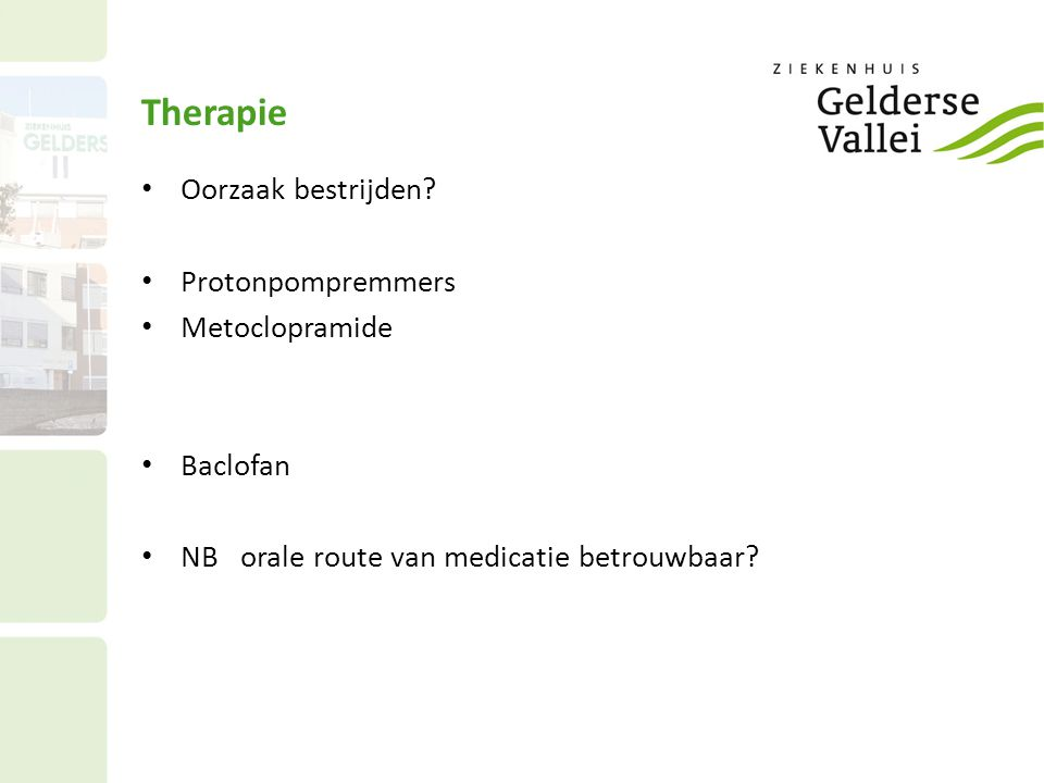Therapie Oorzaak bestrijden Protonpompremmers Metoclopramide Baclofan