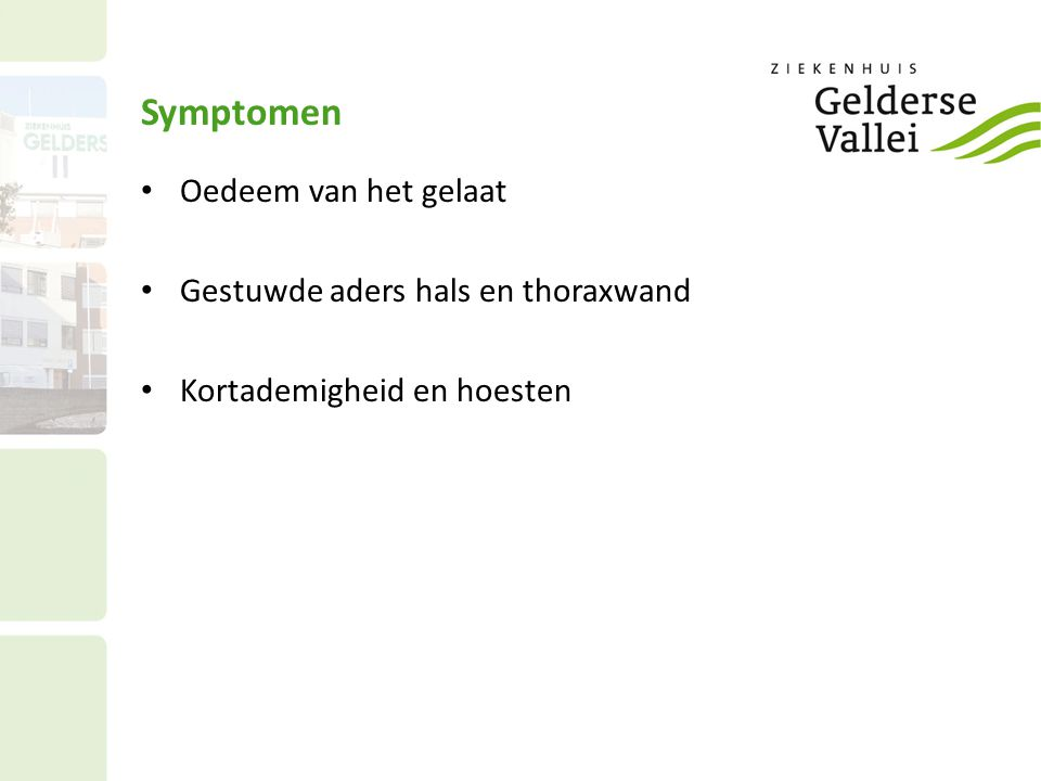 Symptomen Oedeem van het gelaat Gestuwde aders hals en thoraxwand