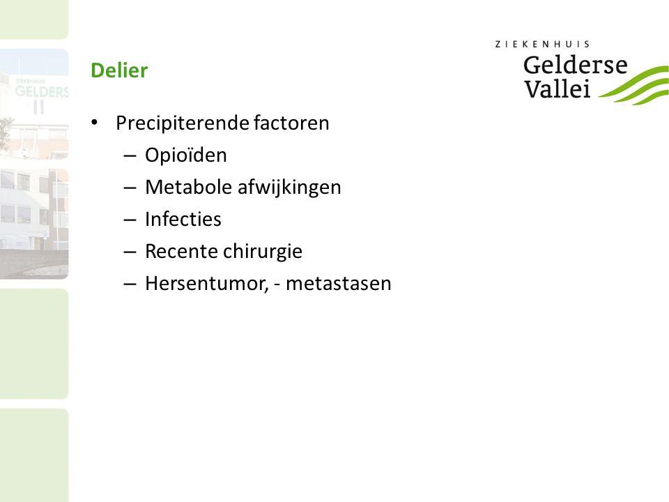 Delier Precipiterende factoren Opioïden Metabole afwijkingen Infecties