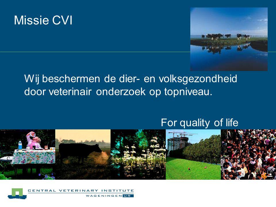 Missie CVI Wij beschermen de dier- en volksgezondheid door veterinair onderzoek op topniveau.