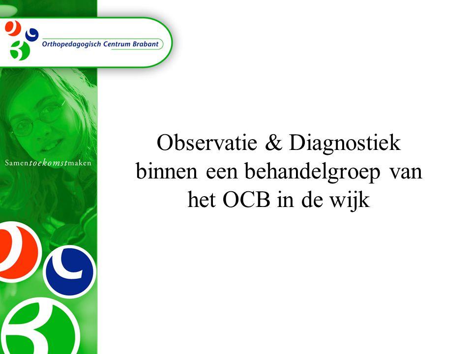 Observatie & Diagnostiek binnen een behandelgroep van het OCB in de wijk