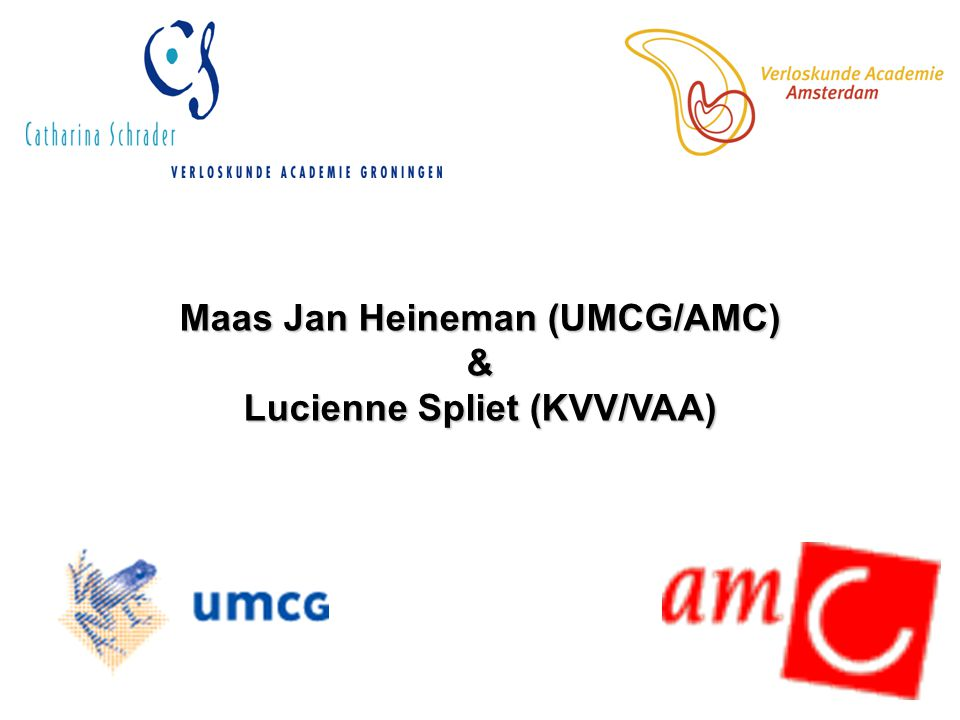 Maas Jan Heineman (UMCG/AMC) Lucienne Spliet (KVV/VAA)