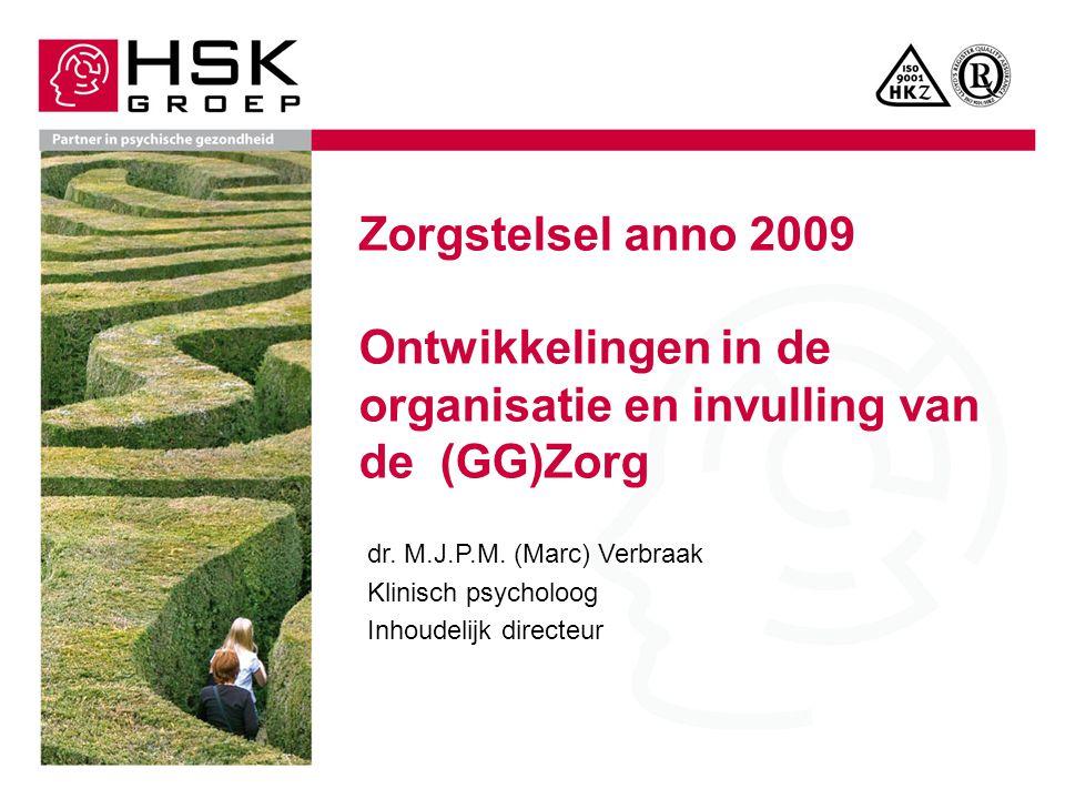 Zorgstelsel anno 2009 Ontwikkelingen in de organisatie en invulling van de (GG)Zorg