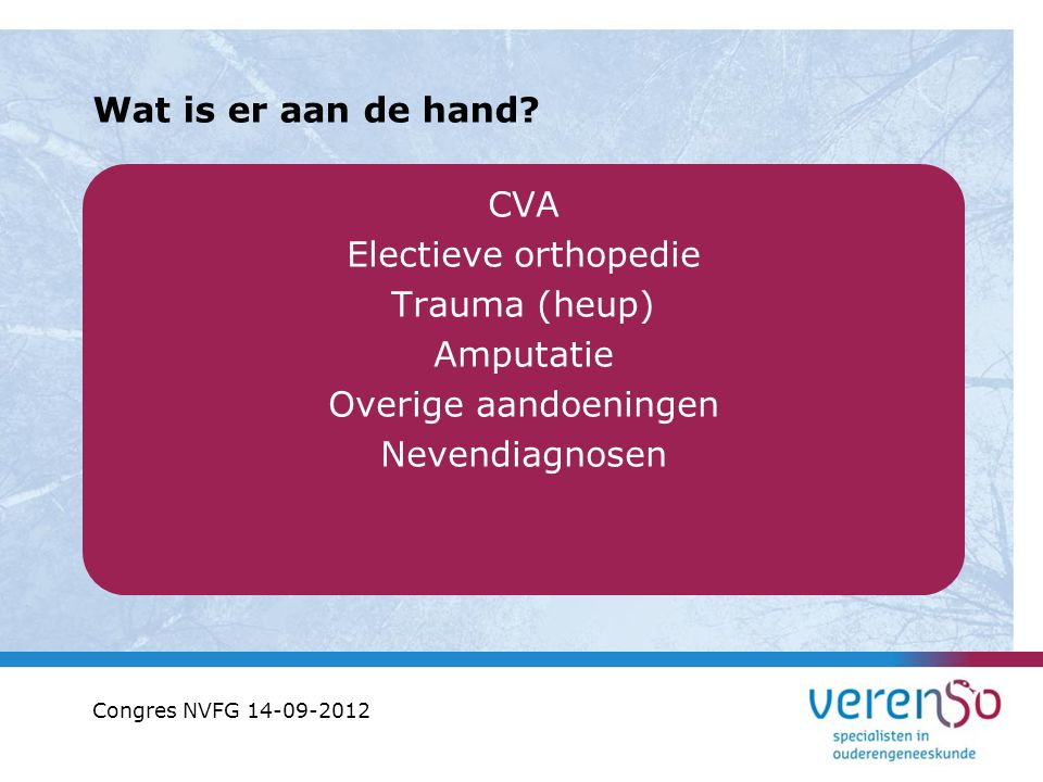 Wat is er aan de hand CVA Electieve orthopedie Trauma (heup) Amputatie Overige aandoeningen Nevendiagnosen