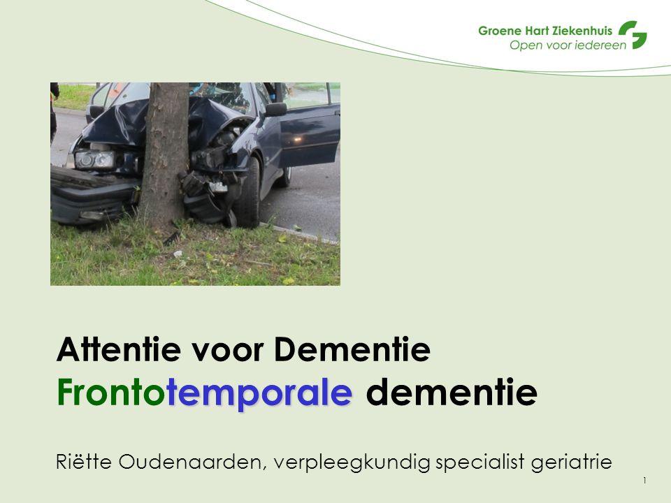 Attentie voor Dementie Frontotemporale dementie Riëtte Oudenaarden, verpleegkundig specialist geriatrie