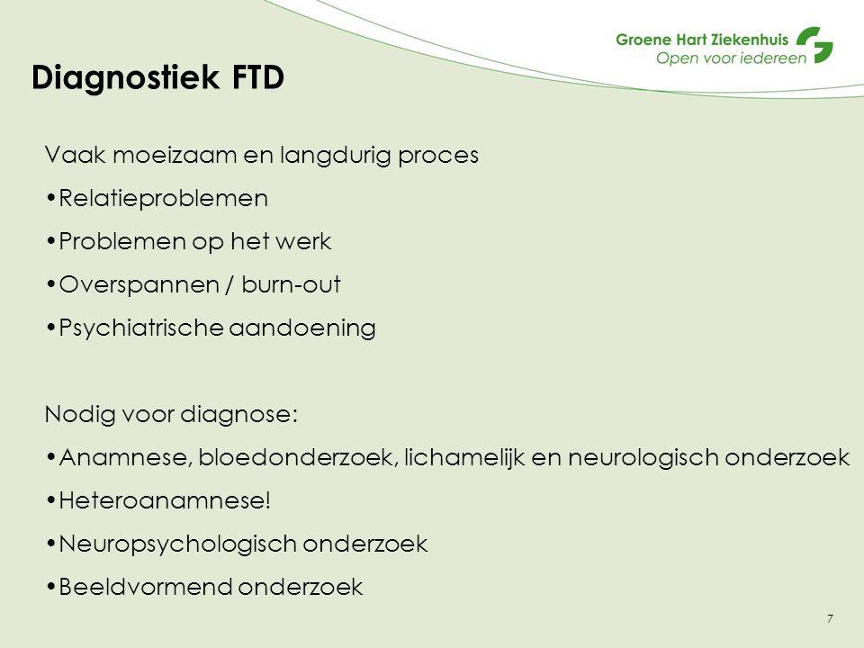 Diagnostiek FTD Vaak moeizaam en langdurig proces Relatieproblemen