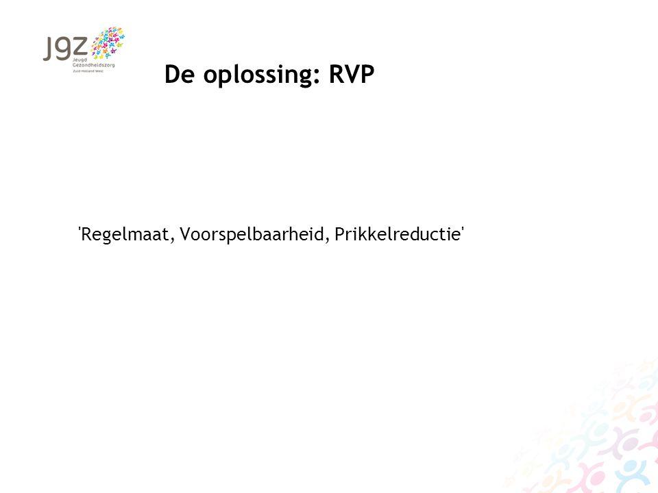 De oplossing: RVP Regelmaat, Voorspelbaarheid, Prikkelreductie