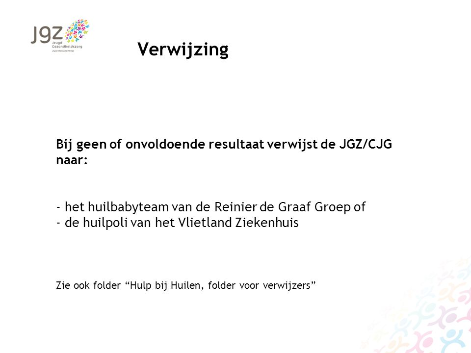Verwijzing Bij geen of onvoldoende resultaat verwijst de JGZ/CJG naar: