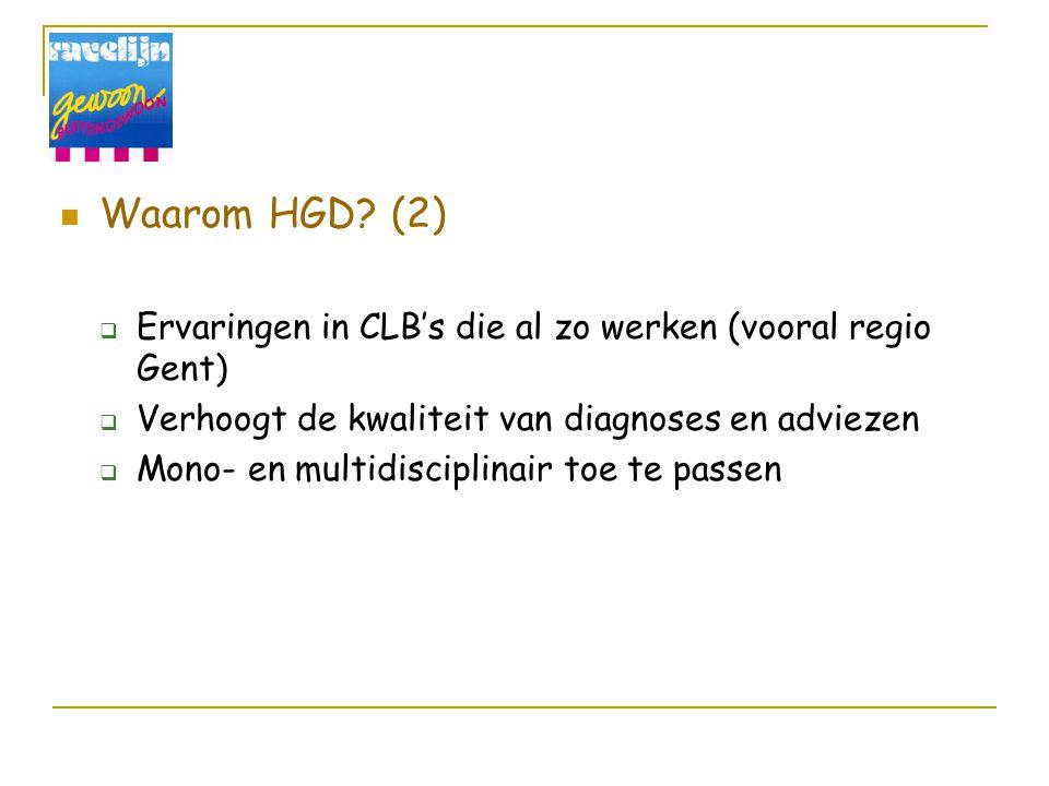 Waarom HGD (2) Ervaringen in CLB's die al zo werken (vooral regio Gent) Verhoogt de kwaliteit van diagnoses en adviezen.