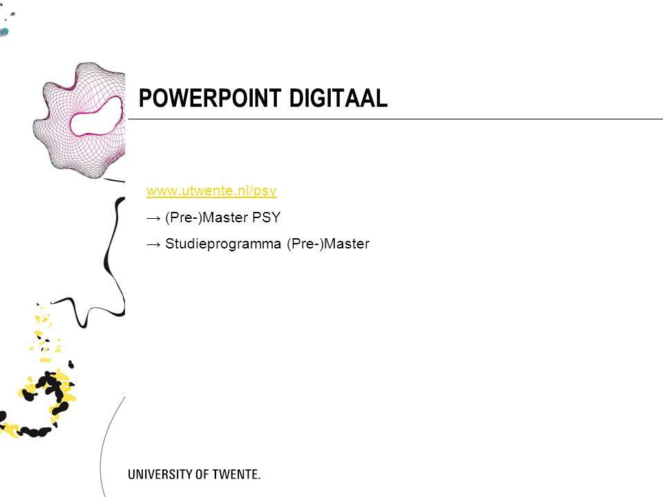 POWERPOINT DIGITAAL www.utwente.nl/psy → (Pre-)Master PSY