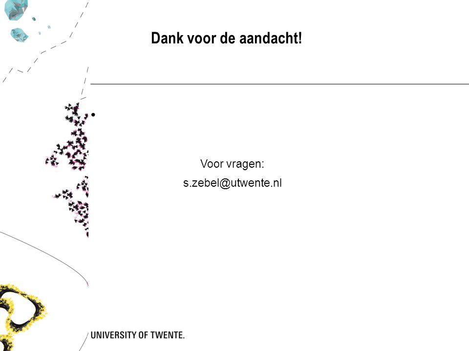 Dank voor de aandacht! Voor vragen: s.zebel@utwente.nl