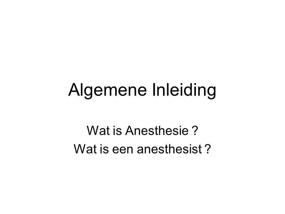 Wat is Anesthesie Wat is een anesthesist