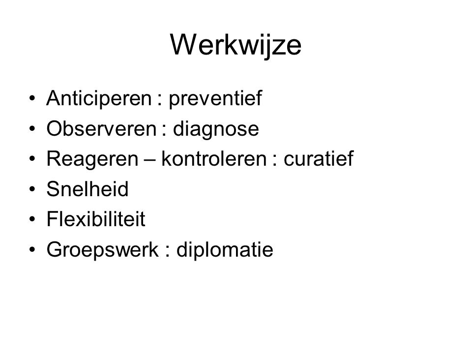 Werkwijze Anticiperen : preventief Observeren : diagnose
