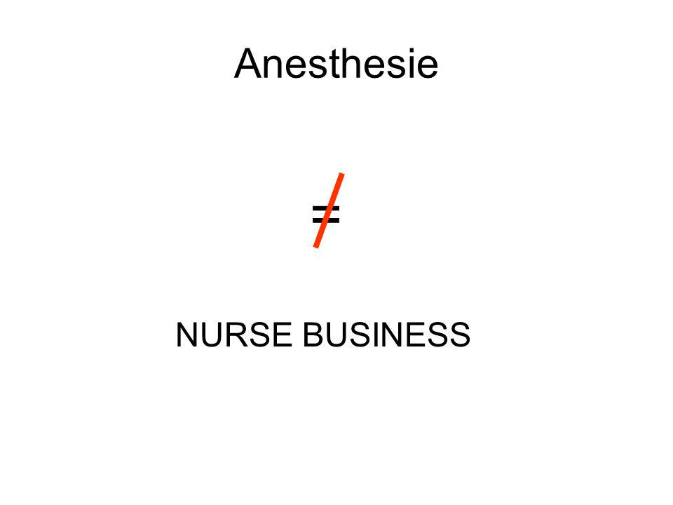 Anesthesie = NURSE BUSINESS