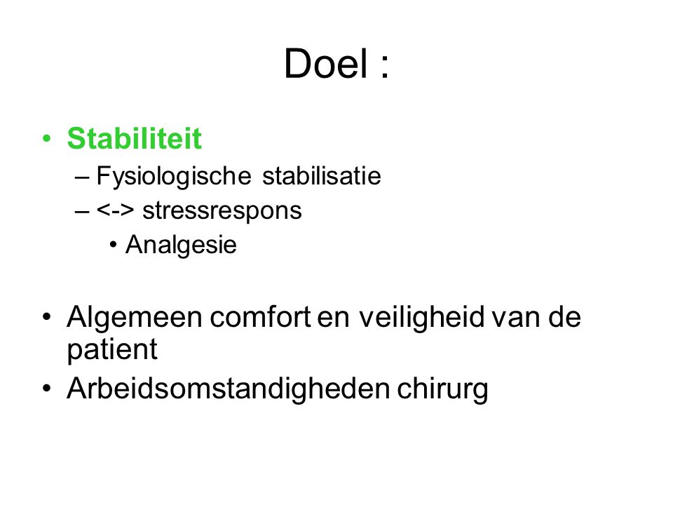 Doel : Stabiliteit Algemeen comfort en veiligheid van de patient
