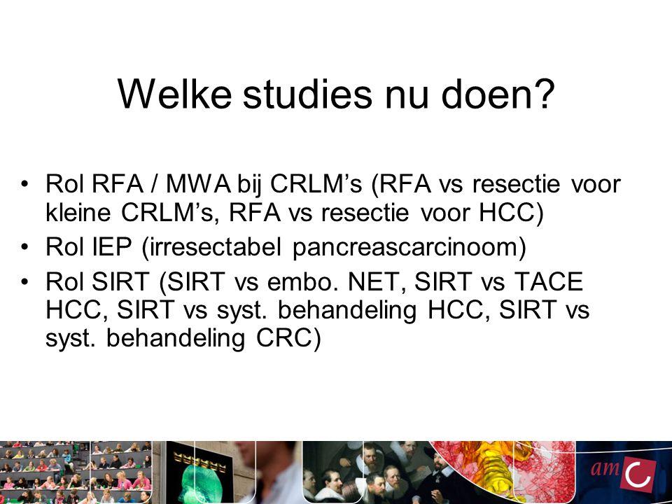 Welke studies nu doen Rol RFA / MWA bij CRLM's (RFA vs resectie voor kleine CRLM's, RFA vs resectie voor HCC)