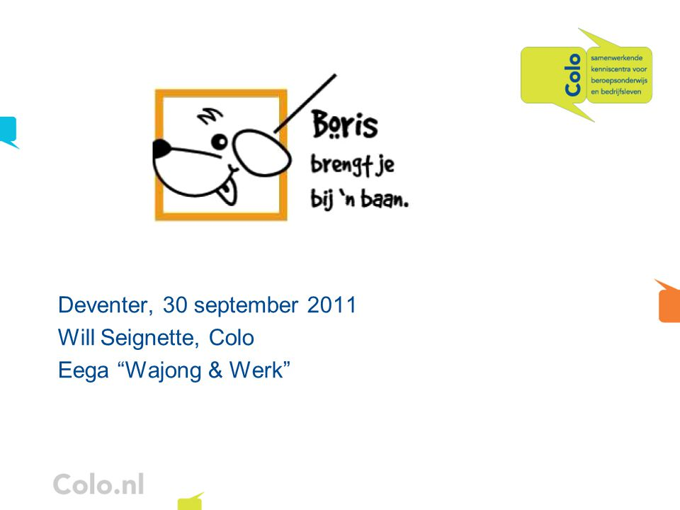 Deventer, 30 september 2011 Will Seignette, Colo Eega Wajong & Werk