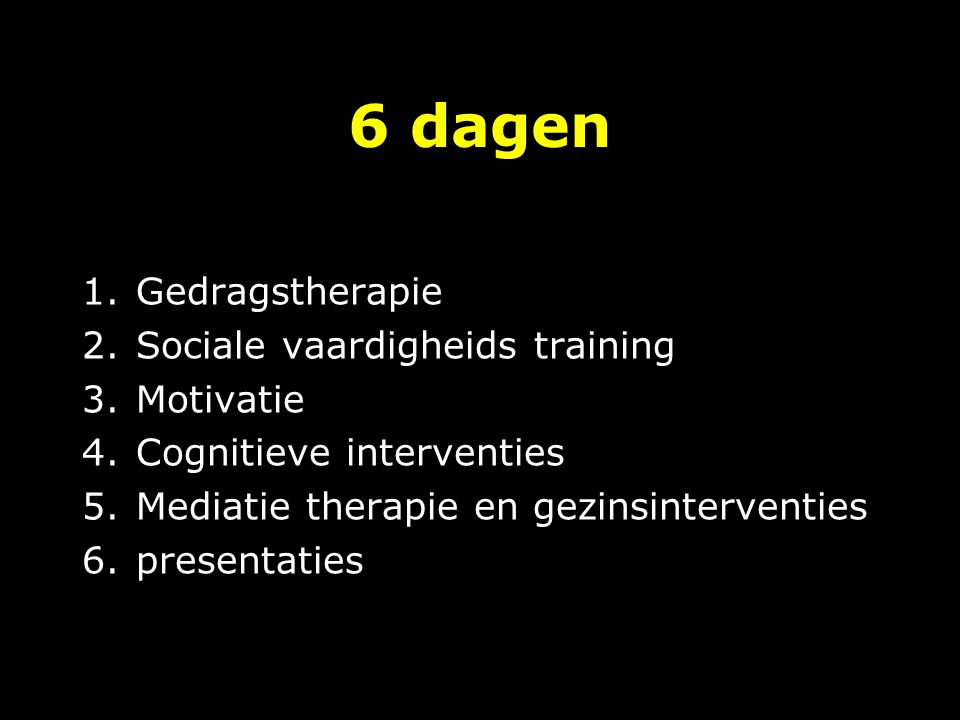 6 dagen Gedragstherapie Sociale vaardigheids training Motivatie