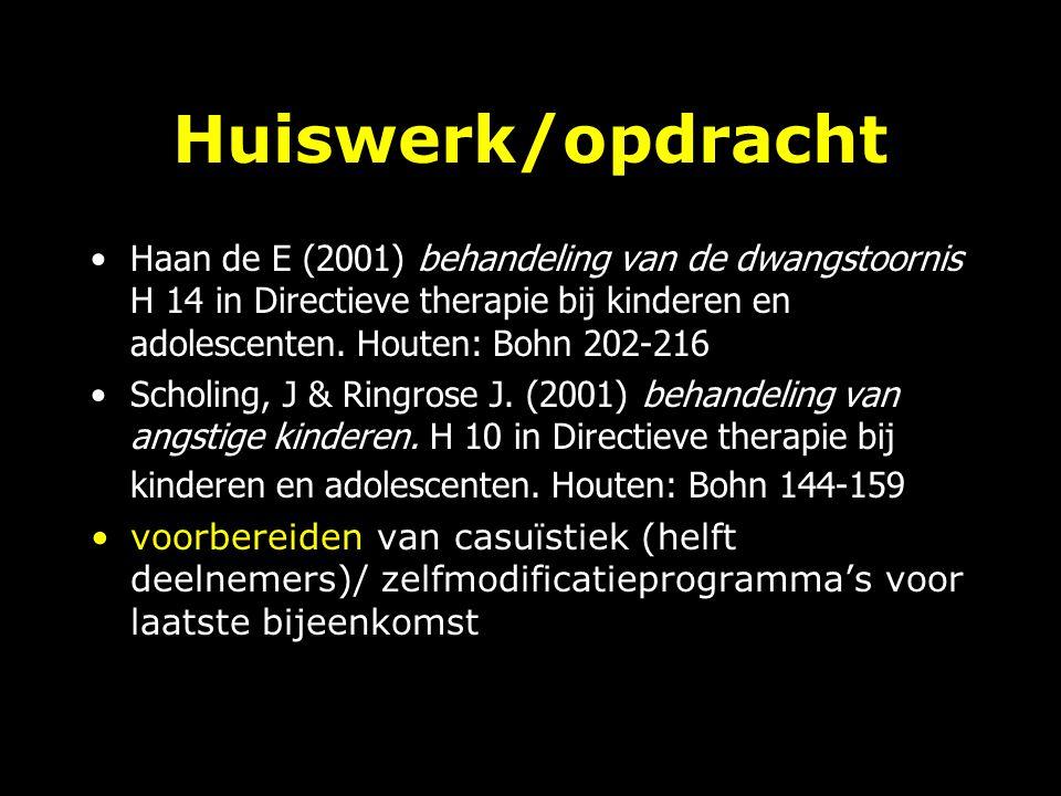 Huiswerk/opdracht Haan de E (2001) behandeling van de dwangstoornis H 14 in Directieve therapie bij kinderen en adolescenten. Houten: Bohn 202-216.