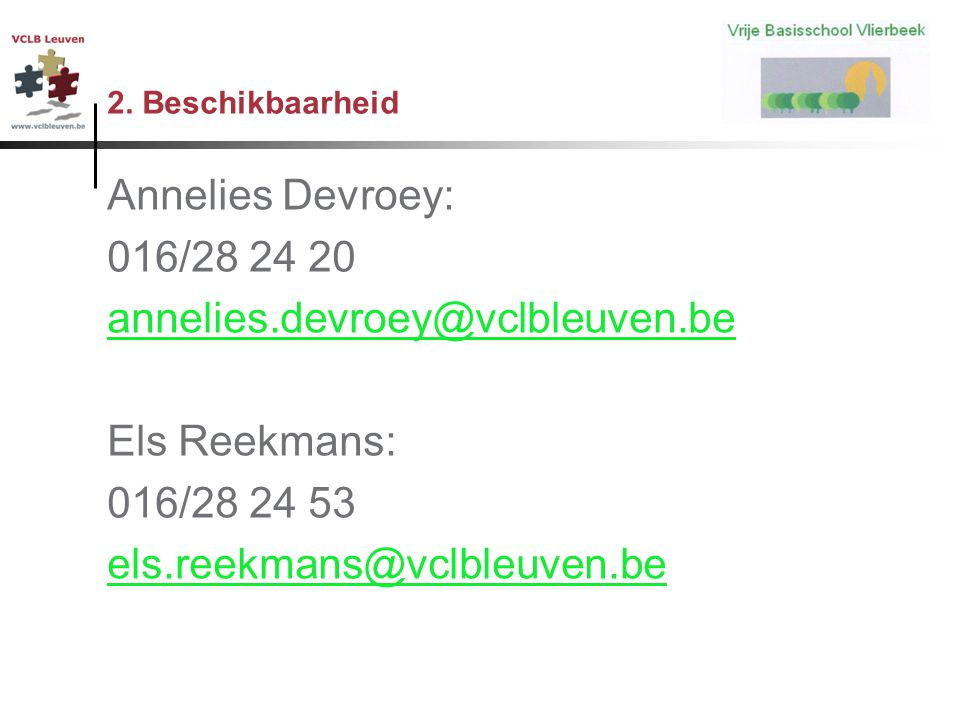 Annelies Devroey: 016/28 24 20 annelies.devroey@vclbleuven.be