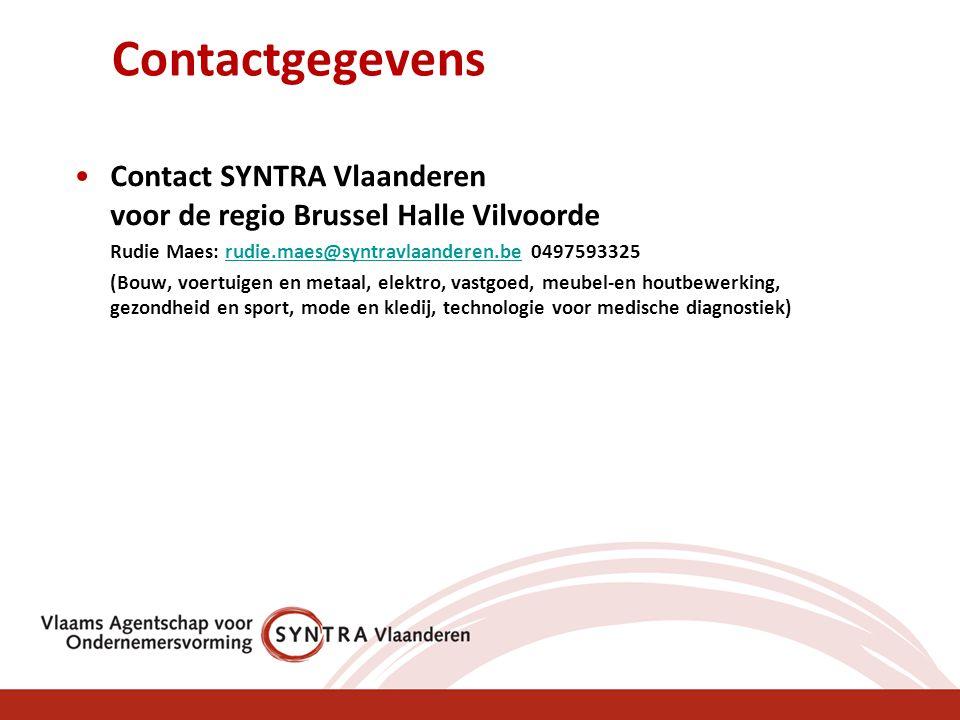 Contactgegevens Contact SYNTRA Vlaanderen voor de regio Brussel Halle Vilvoorde. Rudie Maes: rudie.maes@syntravlaanderen.be 0497593325.