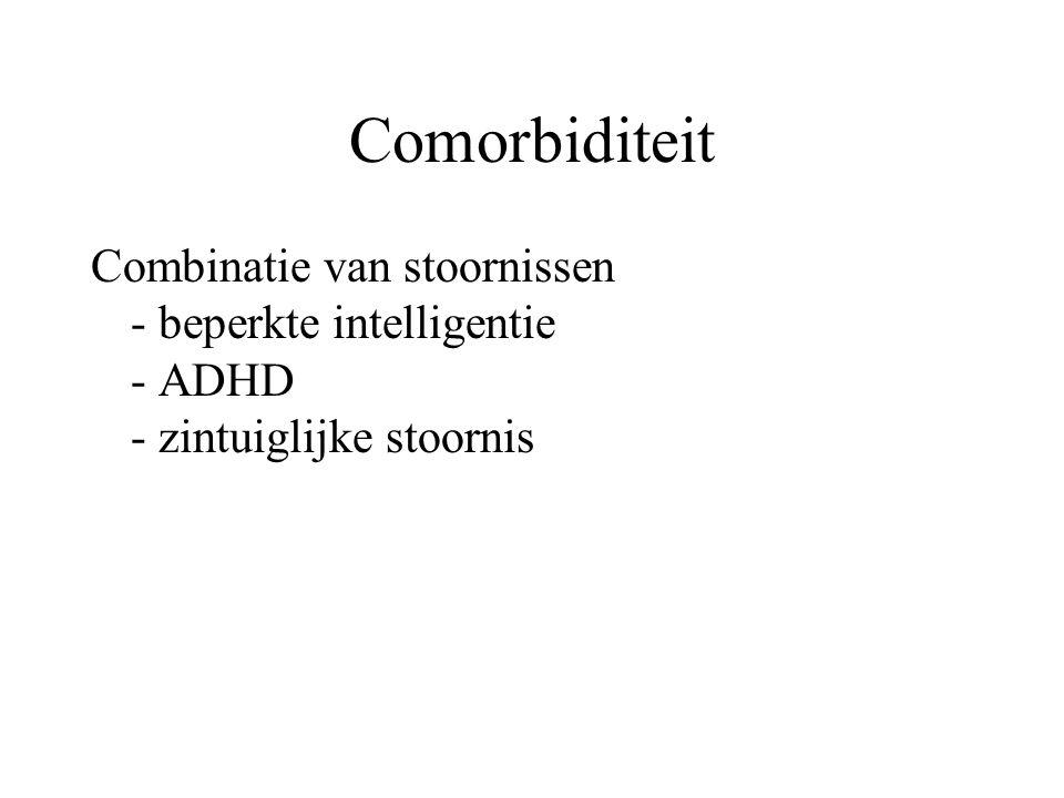 Comorbiditeit Combinatie van stoornissen - beperkte intelligentie - ADHD - zintuiglijke stoornis.