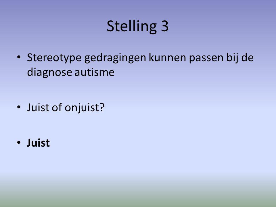 Stelling 3 Stereotype gedragingen kunnen passen bij de diagnose autisme Juist of onjuist Juist