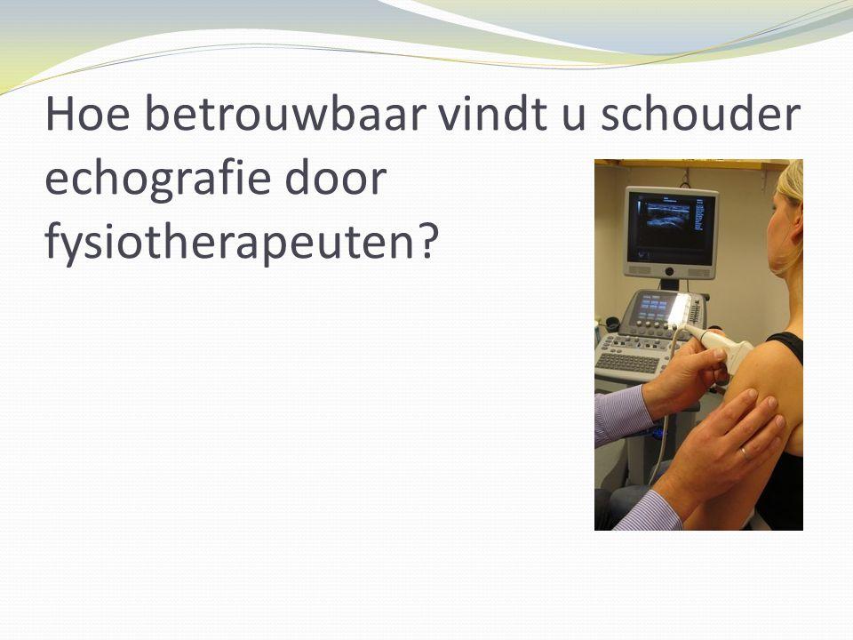 Hoe betrouwbaar vindt u schouder echografie door fysiotherapeuten