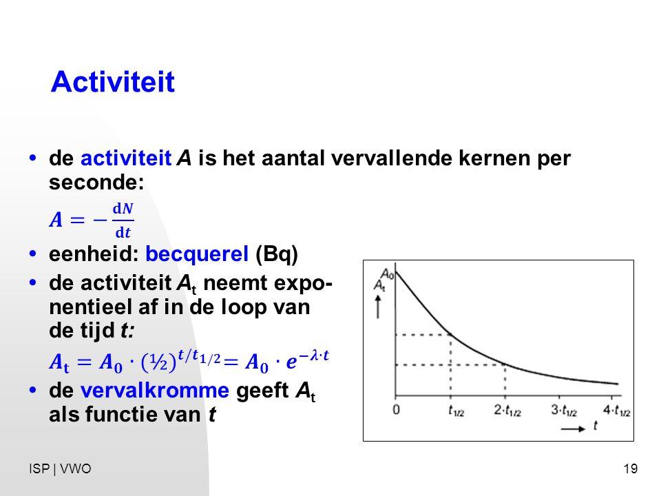 Activiteit • de activiteit A is het aantal vervallende kernen per seconde: 𝑨=− 𝐝𝑵 𝐝𝒕. • eenheid: becquerel (Bq)