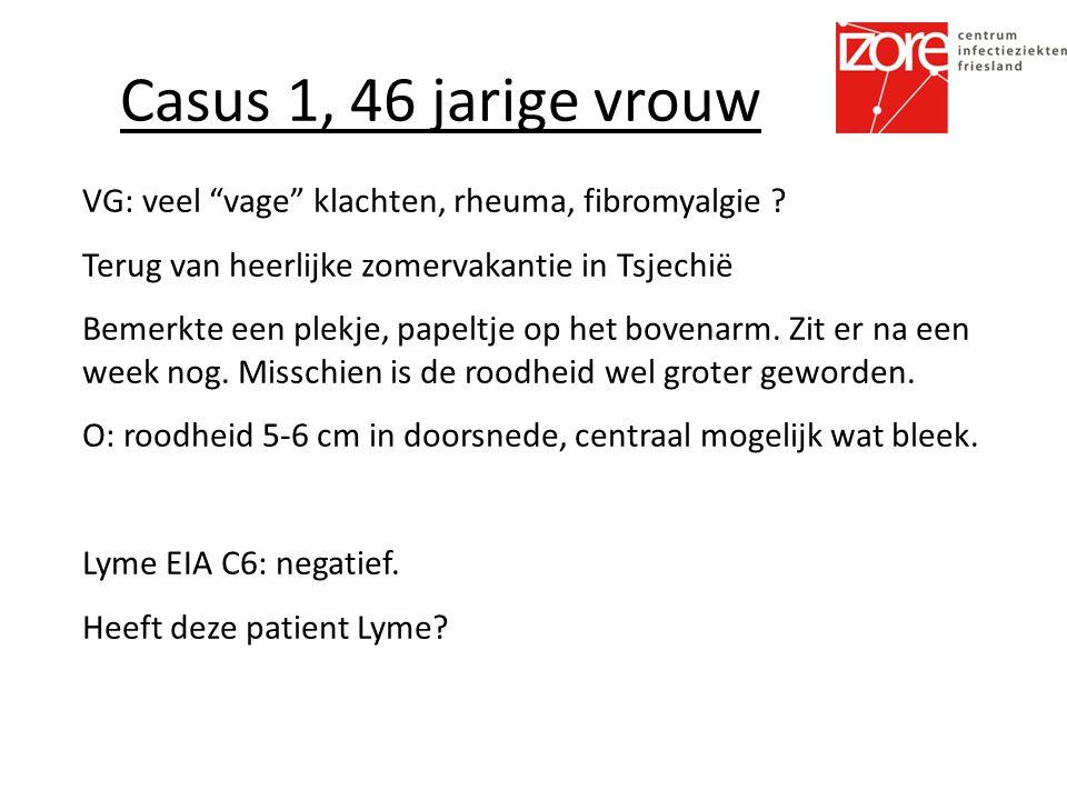 Casus 1, 46 jarige vrouw VG: veel vage klachten, rheuma, fibromyalgie Terug van heerlijke zomervakantie in Tsjechiё.