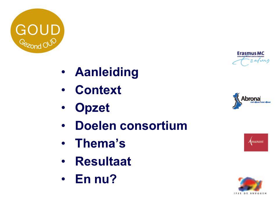 Aanleiding Context Opzet Doelen consortium Thema's Resultaat En nu