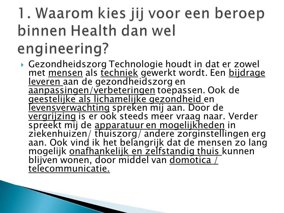 1. Waarom kies jij voor een beroep binnen Health dan wel engineering