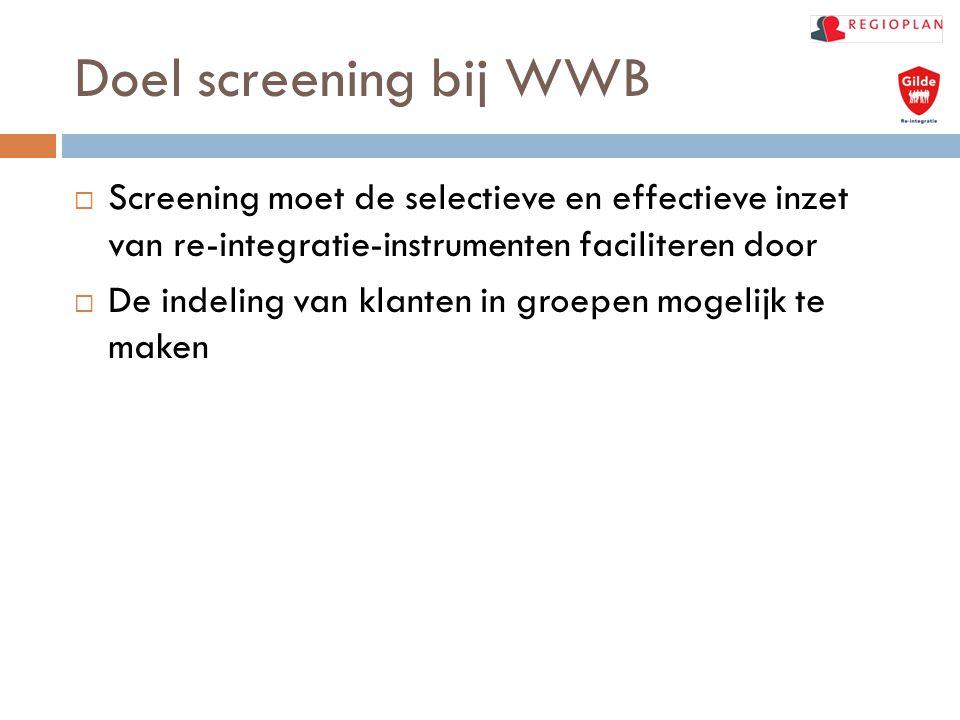 Doel screening bij WWB Screening moet de selectieve en effectieve inzet van re-integratie-instrumenten faciliteren door.
