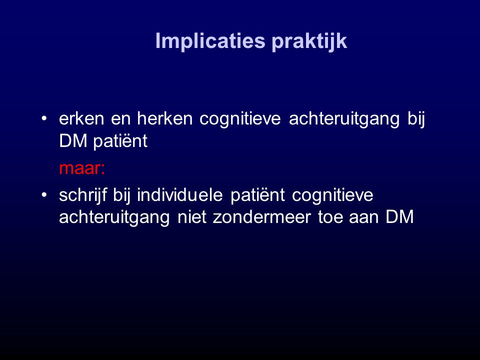 Implicaties praktijk erken en herken cognitieve achteruitgang bij DM patiënt. maar: