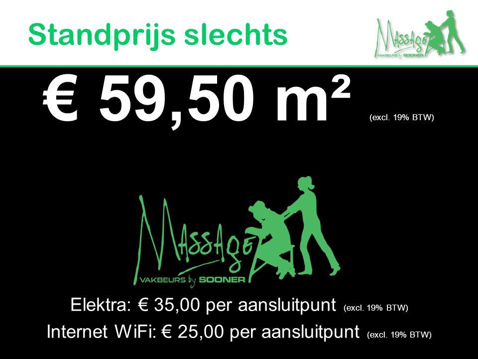 € 59,50 m² (excl. 19% BTW) Standprijs slechts